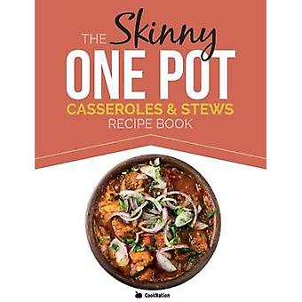 The Skinny One Pot Casseroles  Stews Recipe Book Simple  Delicious OnePot Meals. All Under 300 400  500 Calories by Cooknation
