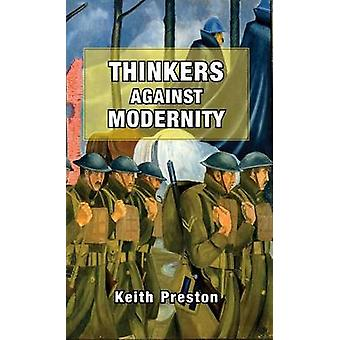 Thinkers Against Modernity by Preston & Keith