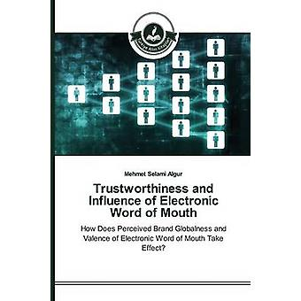 Trustworthiness and Influence of Electronic Word of Mouth by Algur Mehmet Selami