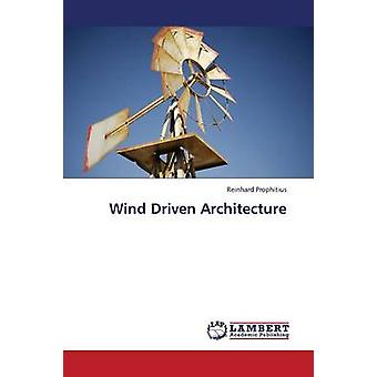 Wind Driven Architecture by Prophitius Reinhard