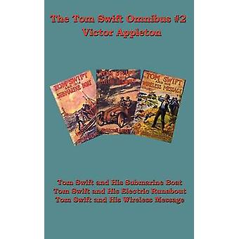 The Tom Swift Omnibus 2 Tom Swift and His Submarine Boat Tom Swift and His Electric Runabout Tom Swift and His Wireless Message by Appleton & Victor & II