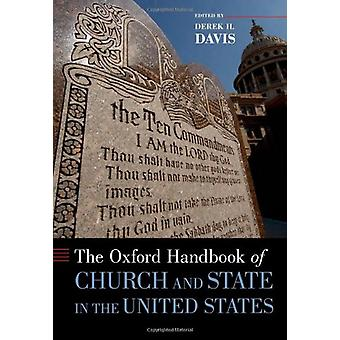 The Oxford Handbook of Church and State in the United States by Derek