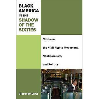Black America in the Shadow of the Sixties - Notes on the Civil Rights