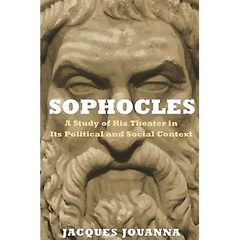 Sophocles - A Study of His Theater in Its Political and Social Context