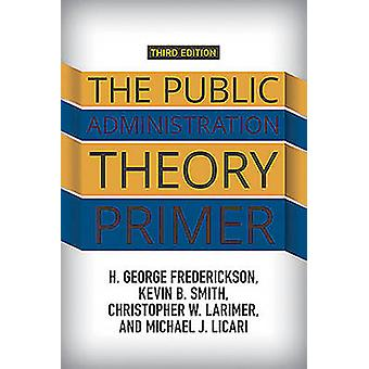 The Public Administration Theory Primer (3rd Revised edition) by H. G