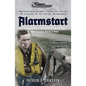 Alarmstart - The German Fighter Pilot's Experience in the Second World