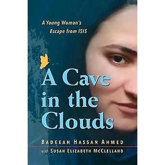 A Cave in the Clouds - A Young Woman's Escape from ISIS by Badeeah Has