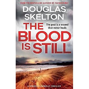 The Blood is Still - A Rebecca Connolly Thriller by Douglas Skelton -