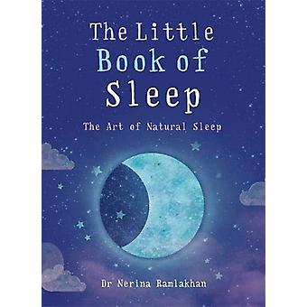 The Little Book of Sleep - The Art of Natural Sleep by Nerina Ramlakha
