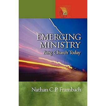 Emerging Ministry - Being Church Today by Nathan Frambach - 9780806680