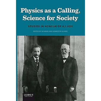 Physics as a Calling - Science for Society - Studies in Honour of A. J