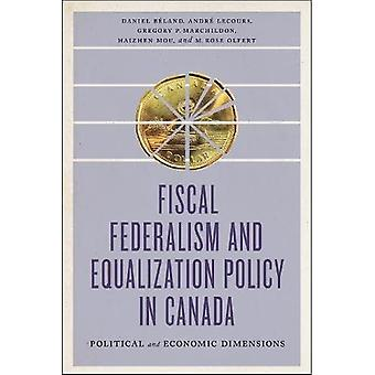 Fiscal Federalism and Equalization Policy in Canada: Political and Economic Dimensions (The Johnson-Shoyama Series on Public Policy)
