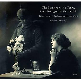 The Stranger, the Tears, the Photograph, the Touch: Divine Presence in Spain and Europe Since 1500