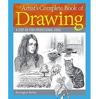 The Artist S Complete Book of Drawing - A Step-By-Step Professional Gu