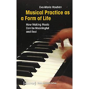 Musical Practice as a Form of Life - How Making Music Can Be Meaningfu