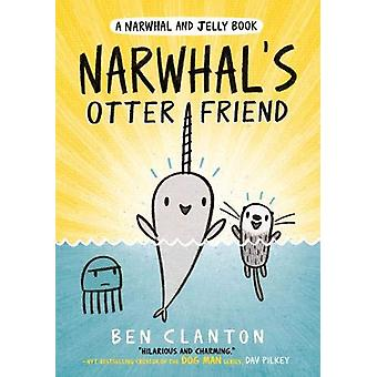 Narwhal's Otter Friend (Narwhal and Jelly 4) by Ben Clanton - 9781405