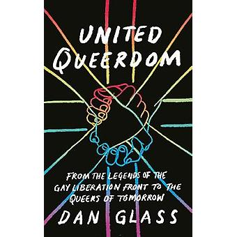 United Queerdom - From the Legends of the Gay Liberation Front to the