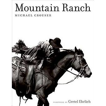 Mountain Ranch by Michael Crouser & Foreword by Gretel Ehrlich
