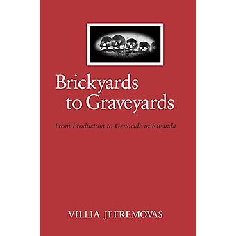 Brickyards to Graveyards - From Production to Genocide in Rwanda by Vi