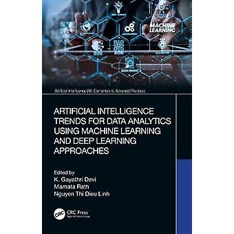 Artificial Intelligence Trends for Data Analytics Using Machine Learning and Deep Learning Approaches by Edited by K Gayathri Devi & Edited by Mamata Rath & Edited by Nguyen Thi Dieu Linh