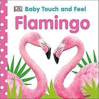 Baby Touch en Feel Flamingo (Baby Touch and Feel) [Board boek]