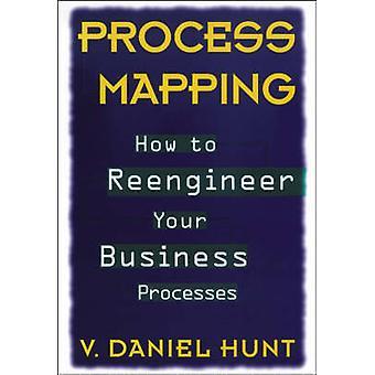 عملية رسم الخرائط -- كيفية إعادة هندسة العمليات التجارية الخاصة بك من قبل V. داني