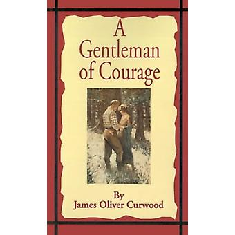 A Gentleman of Courage - A Novel of the Wilderness by James Oliver Cur