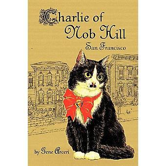 Charlie of Nob Hill by Gene Arceri - 9781593933685 Book