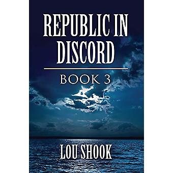 Republic in Discord - Book 3 by Lou Shook - 9781634926089 Book