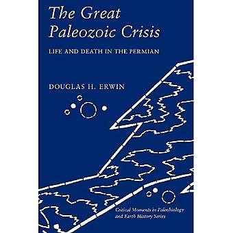 The Great Paleozoic Crisis:� Life and Death in the Permian (The Critical Moments and Perspectives in� Earth History and Paleobiology)