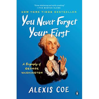 You Never Forget Your First A Biography of George Washington par Alexis Coe