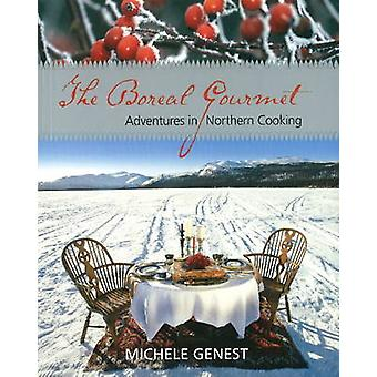 Boreal Gourmet  Adventures in Northern Cooking by Michele Genest