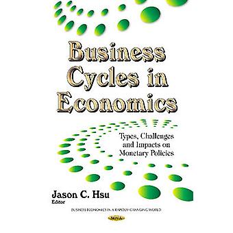Business Cycles in Economics  Types Challenges amp Impacts on Monetary Policies by Edited by Jason C Hsu