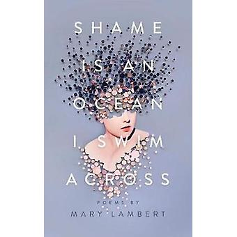 Shame Is an Ocean I Swim Across - Poems by Mary Lambert by Shame Is an