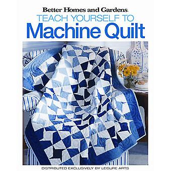 Better Homes & Gardens - Teach Yourself to Machine-quilt by Meredith C