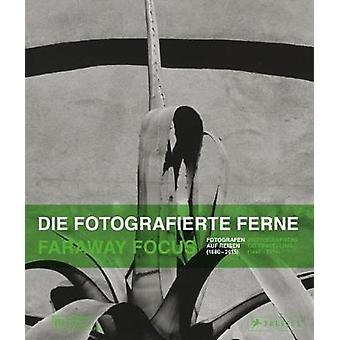Avlägsna fokus - fotografer gå reser (1880-2015) med Ulrich Domr