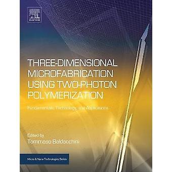 ThreeDimensional Microfabrication Using TwoPhoton Polymerization by Baldacchini & Tommaso