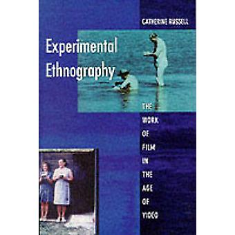 Experimentelle Ethnographie The Work of Film in the Age of Video von Catherine Russell