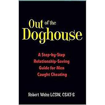 Out of the Doghouse - A Step-by-Step Relationship-Saving Guide for Men