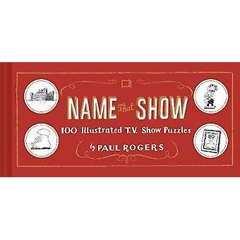 Navn, der viser - 100 illustreret T.V. vis gåder af Paul Rogers - 97
