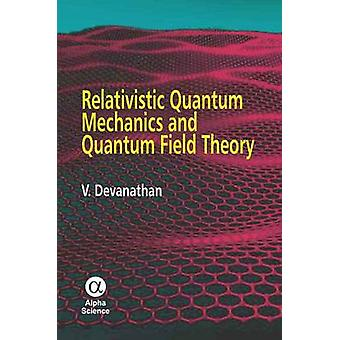Relativistic Quantum Mechanics and Quantum Field Theory by V. Devanat