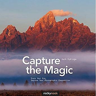 Capture the Magic: Train Your Eye, Improve Your Photographic Composition