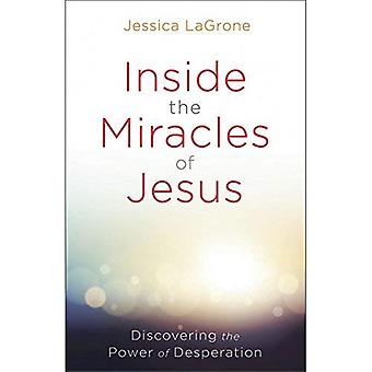 Inside the Miracles of Jesus: Discovering the Power of Desperation