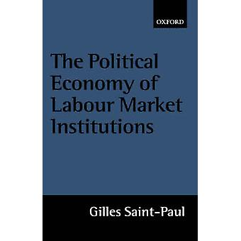 The Political Economy of Labour Market Institutions by SaintPaul & Gilles