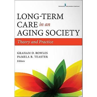 Soins de longue durée dans un vieillissement société théorie et pratique par Rowles & Graham D