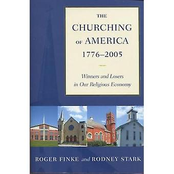 The Churching of America 17762005  Winners and Losers in Our Religious Economy by Roger Finke & Rodney Stark