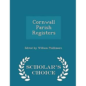 Cornwall Parish Registers  Scholars Choice Edition by Phillimore & Edited by William