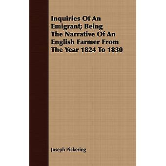 Inquiries Of An Emigrant Being The Narrative Of An English Farmer From The Year 1824 To 1830 by Pickering & Joseph