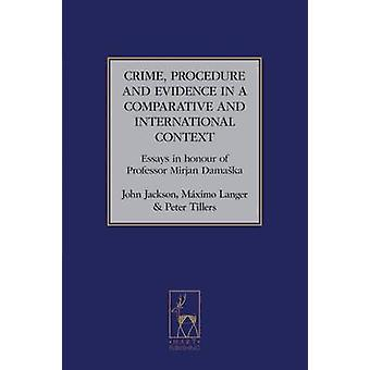 Crime Procedure and Evidence in a Comparative and International Context Essays in Honour of Professor Mirjan Damaska by Jackson & John