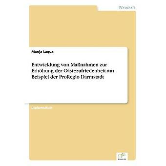 Entwicklung von Manahmen Zur Erhhung der Gstezufriedenheit bin Beispiel der ProRegio Darmstadt von Laqua & Manja
